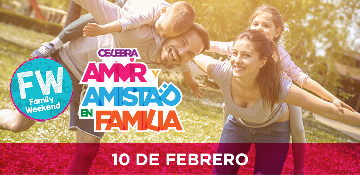 Family Weekend: Celebra el Amor y la Amistad